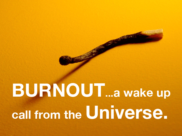 Burnout: A Wake Up Call From the Universe