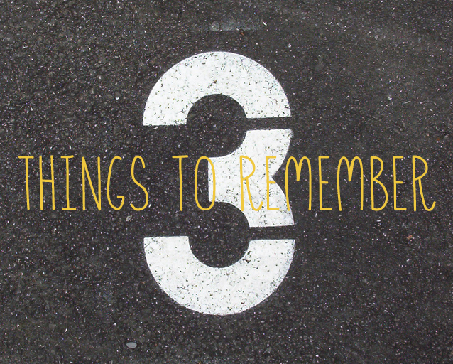 Remember These 3 Things