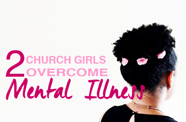 2 Church Girls Share Their Story About Overcoming Mental Illness