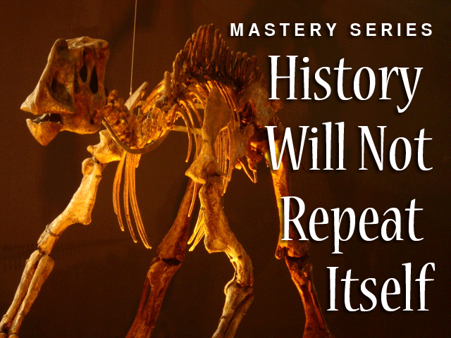 History Will Not Repeat Itself! – Mastery Series